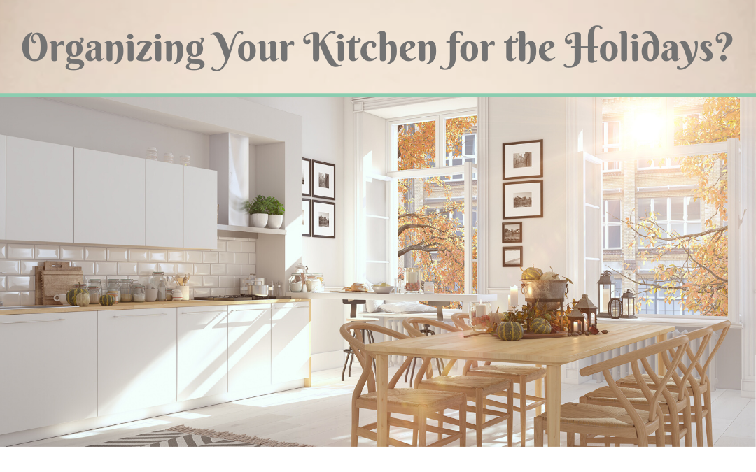 Organizing Your Kitchen for the Holidays?